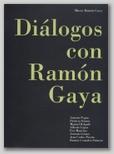 DIÁLOGOS CON RAMON GAYA: ANTONIO TAPIA, PATRICIA GOME, MANUEL DELGADO, ALFREDO LÓPEZ, EVA MAURICIO, ANTONIO GÓMEZ, JEAN CARLO PUERTO, RAMÓN GONZÁLEZ PALAZÓN.